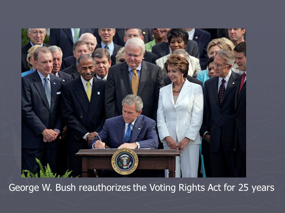 George W. Bush reauthorizes the Voting Rights Act for 25 years