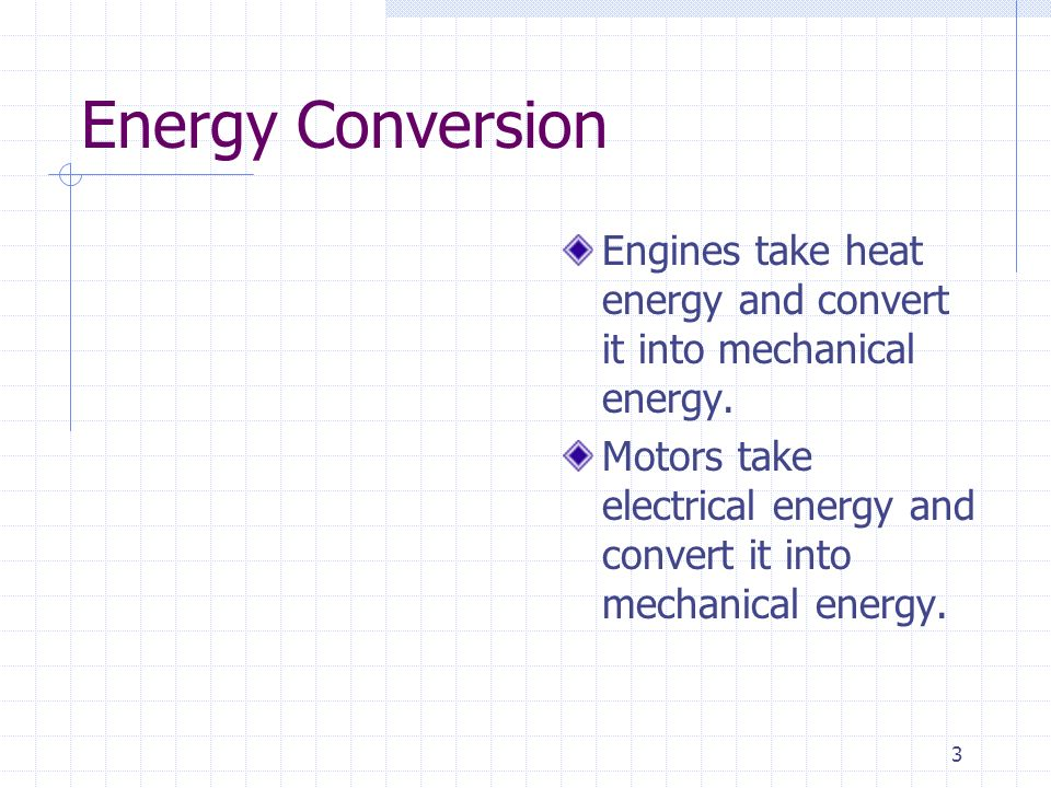 Energy Conversion Engines take heat energy and convert it into mechanical energy.