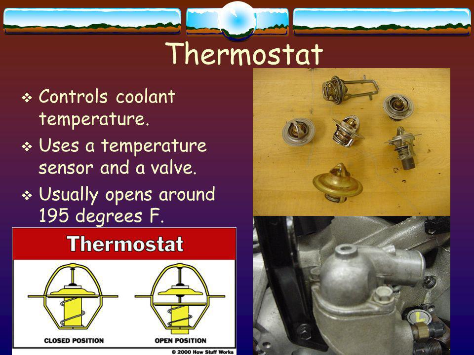 Thermostat Controls coolant temperature.