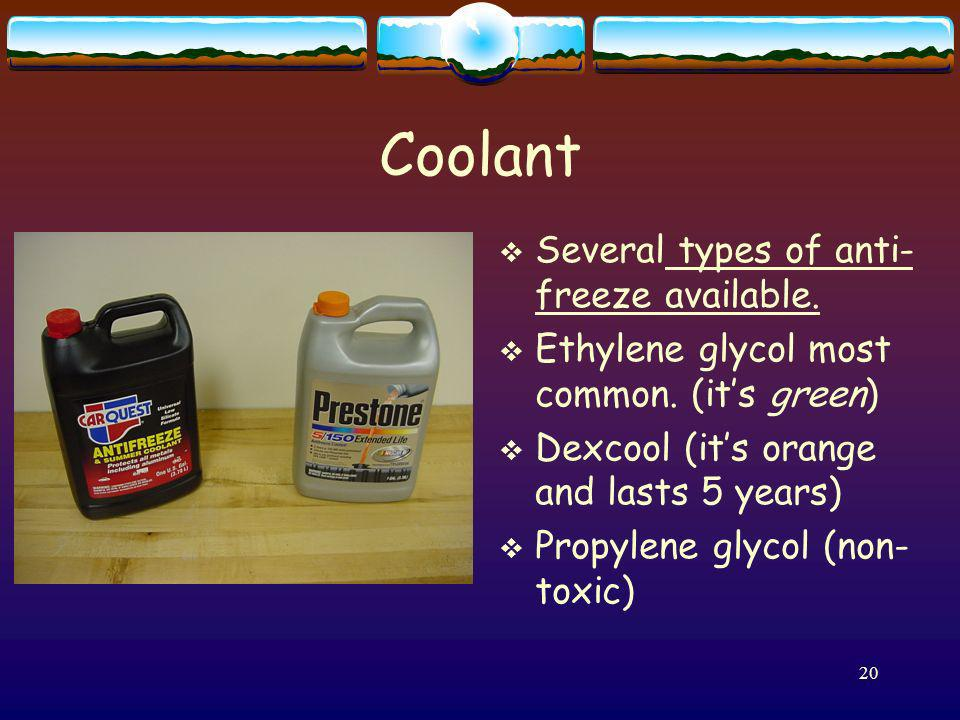 Coolant Several types of anti-freeze available.