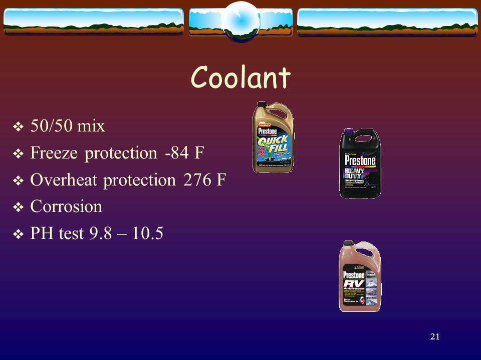 Coolant 50/50 mix Freeze protection -84 F Overheat protection 276 F