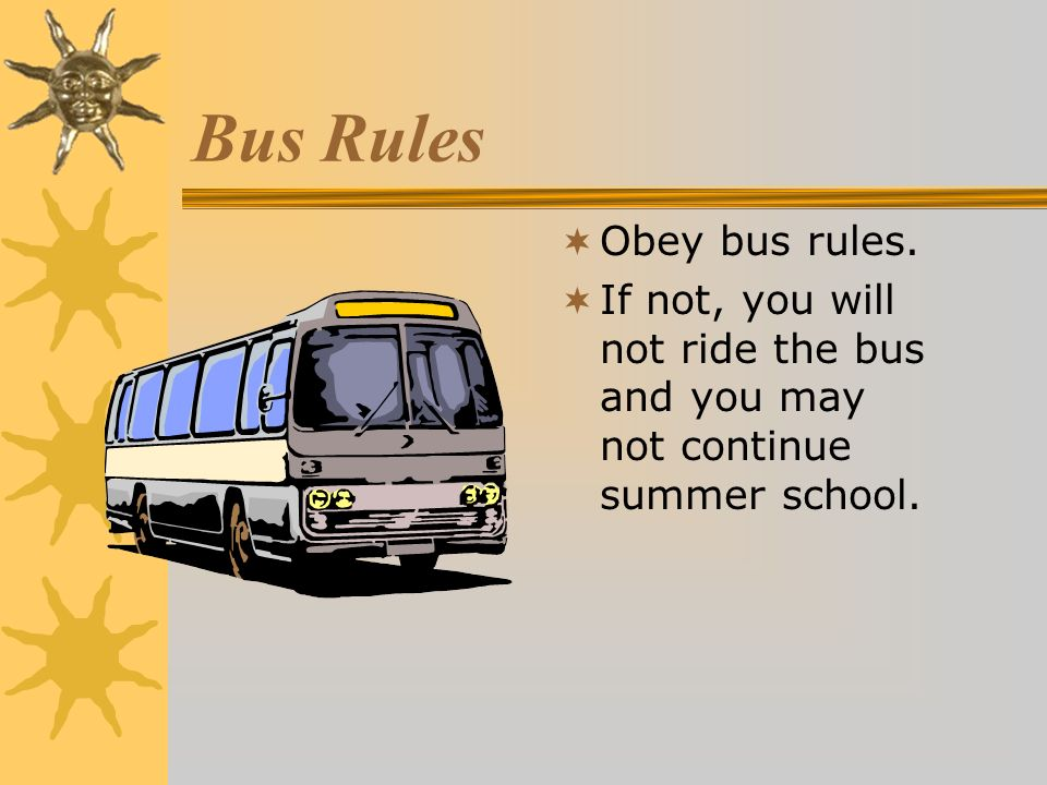 Bus Rules Obey bus rules.