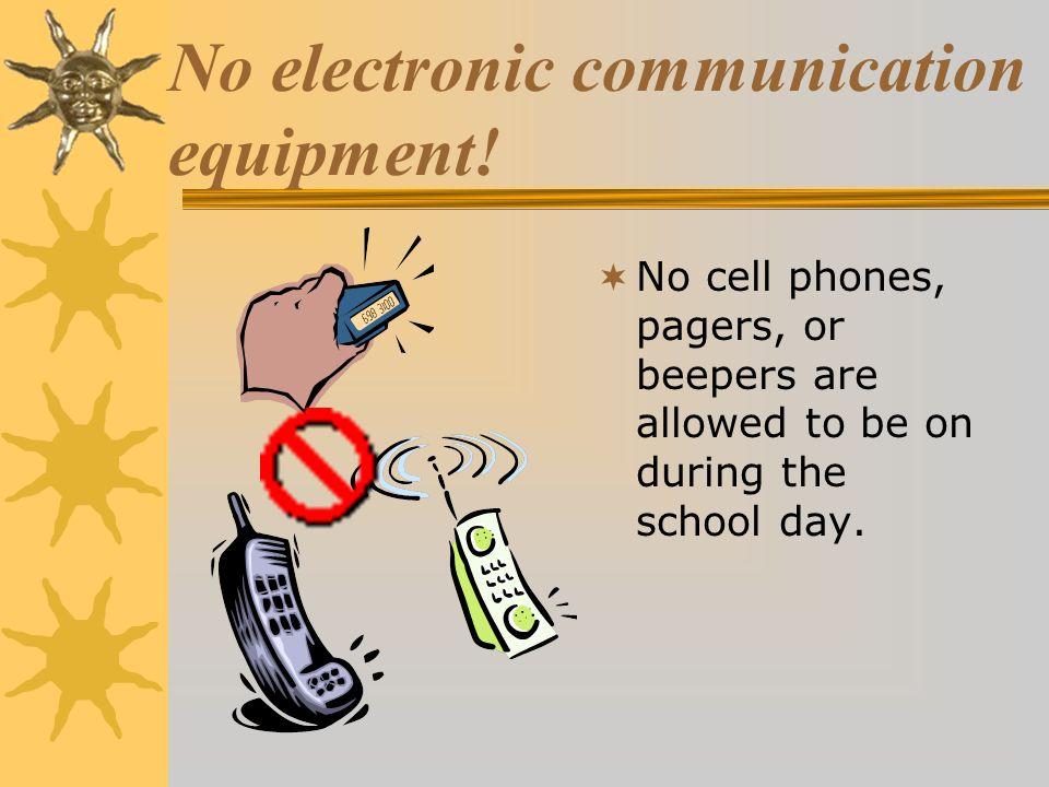 No electronic communication equipment!