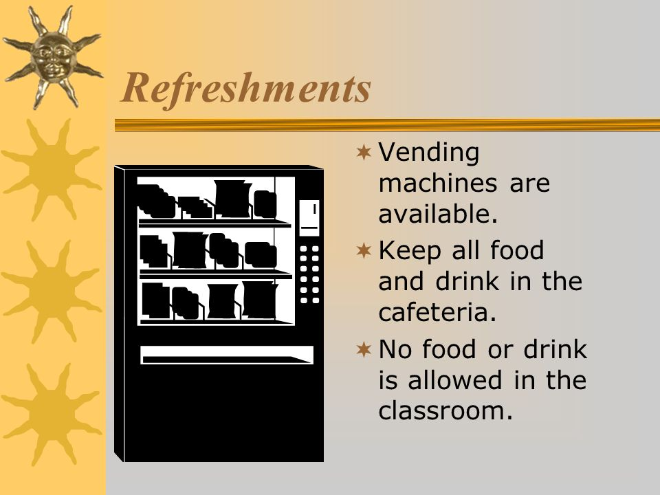 Refreshments Vending machines are available.