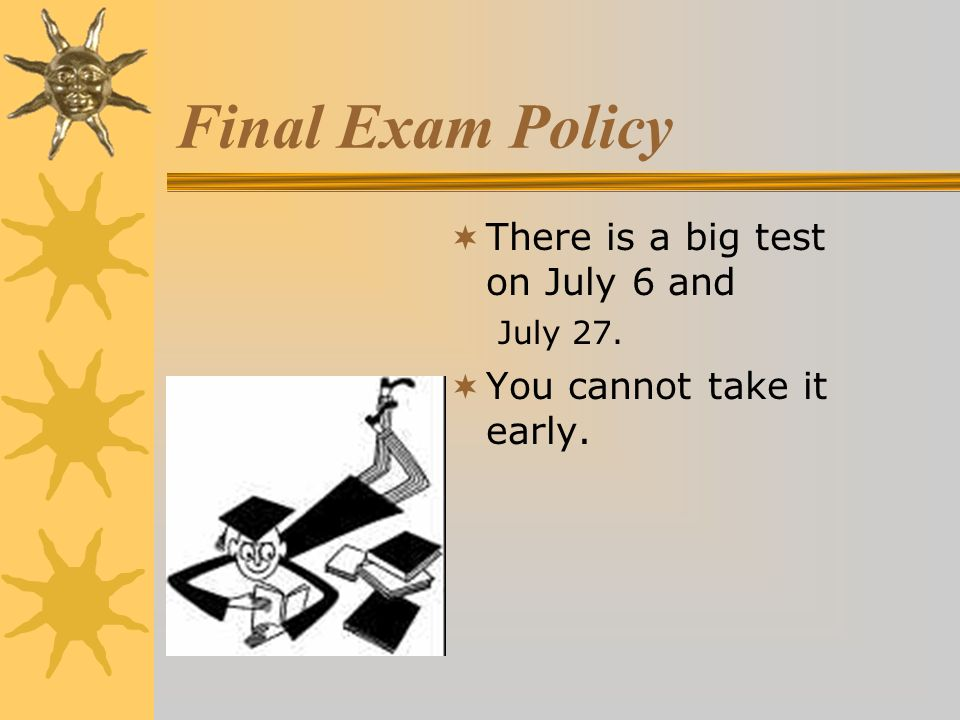 Final Exam Policy There is a big test on July 6 and