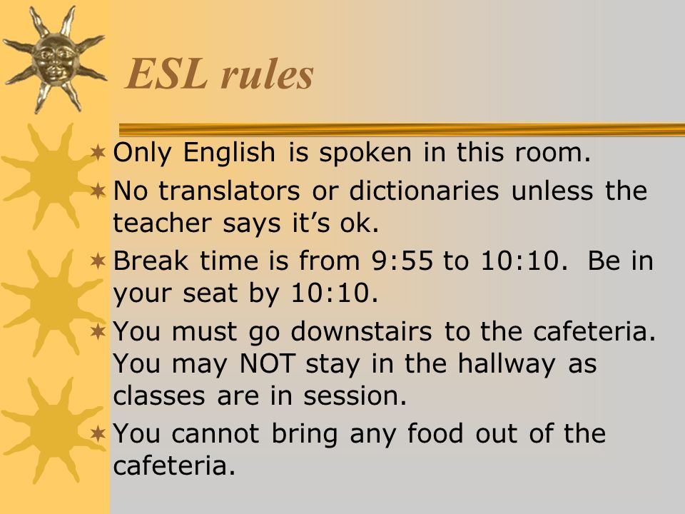 ESL rules Only English is spoken in this room.
