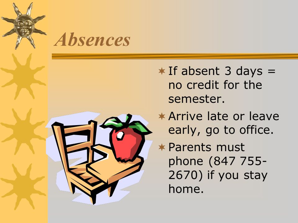 Absences If absent 3 days = no credit for the semester.