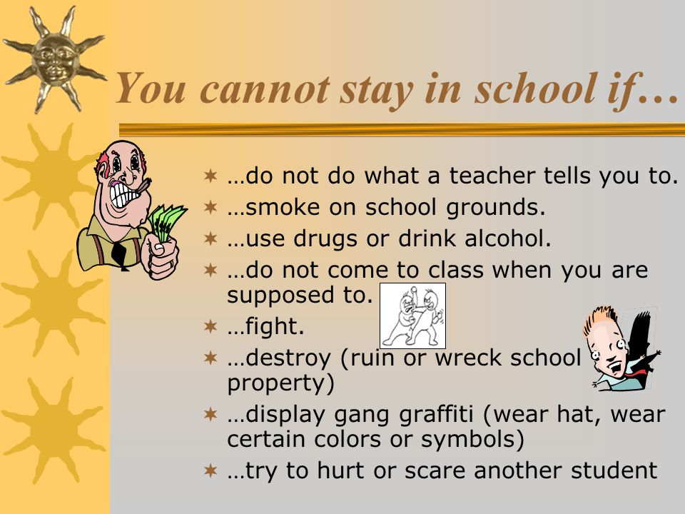 You cannot stay in school if…