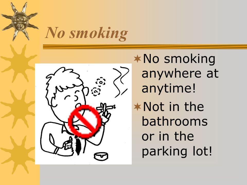 No smoking No smoking anywhere at anytime!