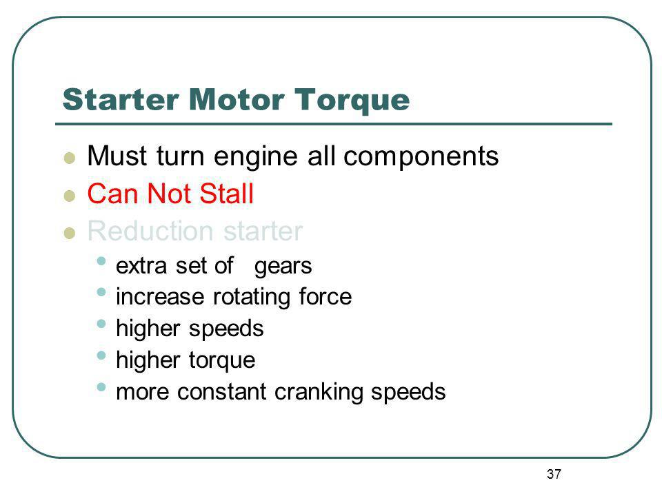 Starter Motor Torque Must turn engine all components Can Not Stall