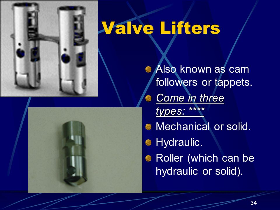 Valve Lifters Also known as cam followers or tappets.