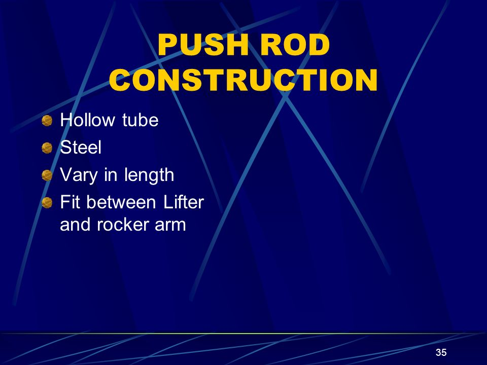 PUSH ROD CONSTRUCTION Hollow tube Steel Vary in length