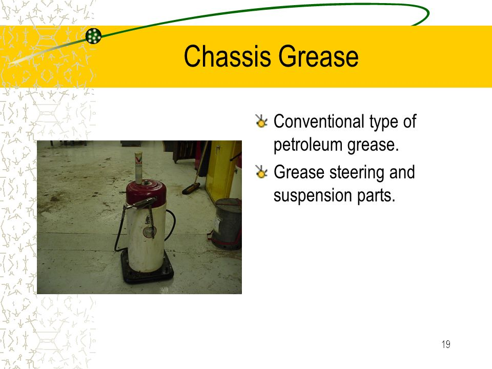 Chassis Grease Conventional type of petroleum grease.
