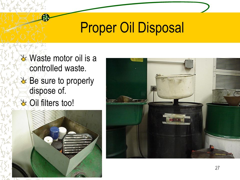 Proper Oil Disposal Waste motor oil is a controlled waste.