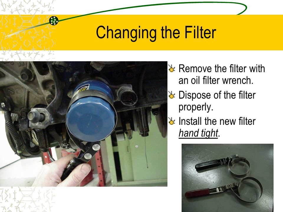 Changing the Filter Remove the filter with an oil filter wrench.
