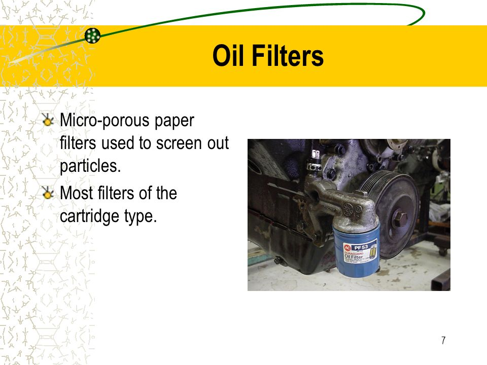 Oil Filters Micro-porous paper filters used to screen out particles.