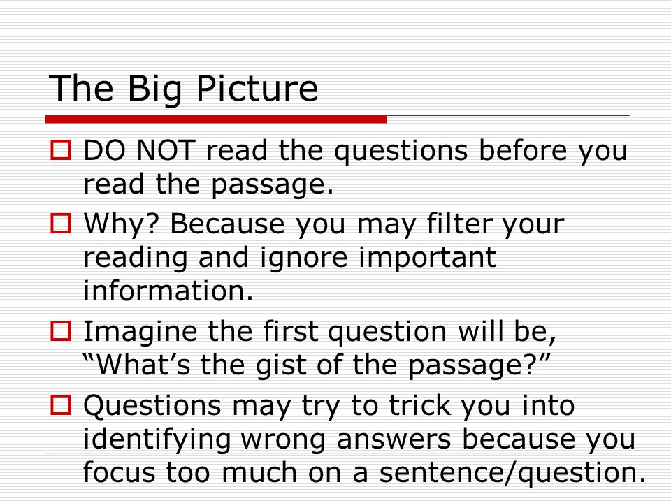 The Big Picture DO NOT read the questions before you read the passage.