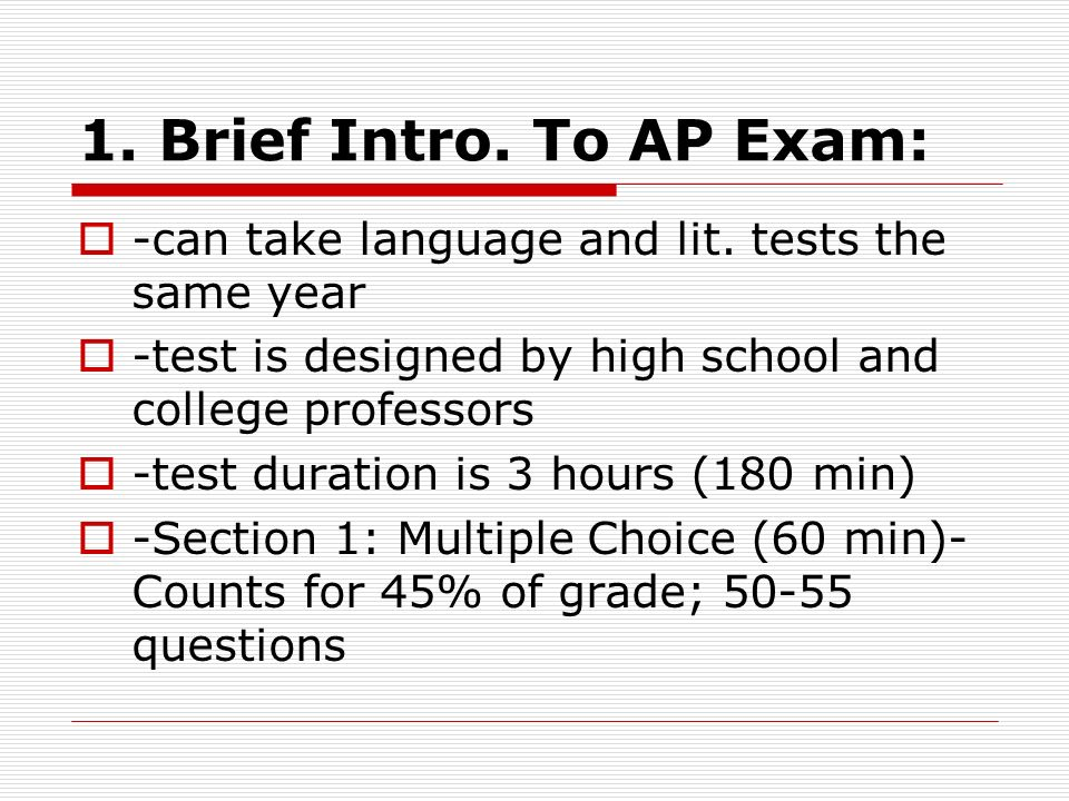 1. Brief Intro. To AP Exam: -can take language and lit. tests the same year. -test is designed by high school and college professors.