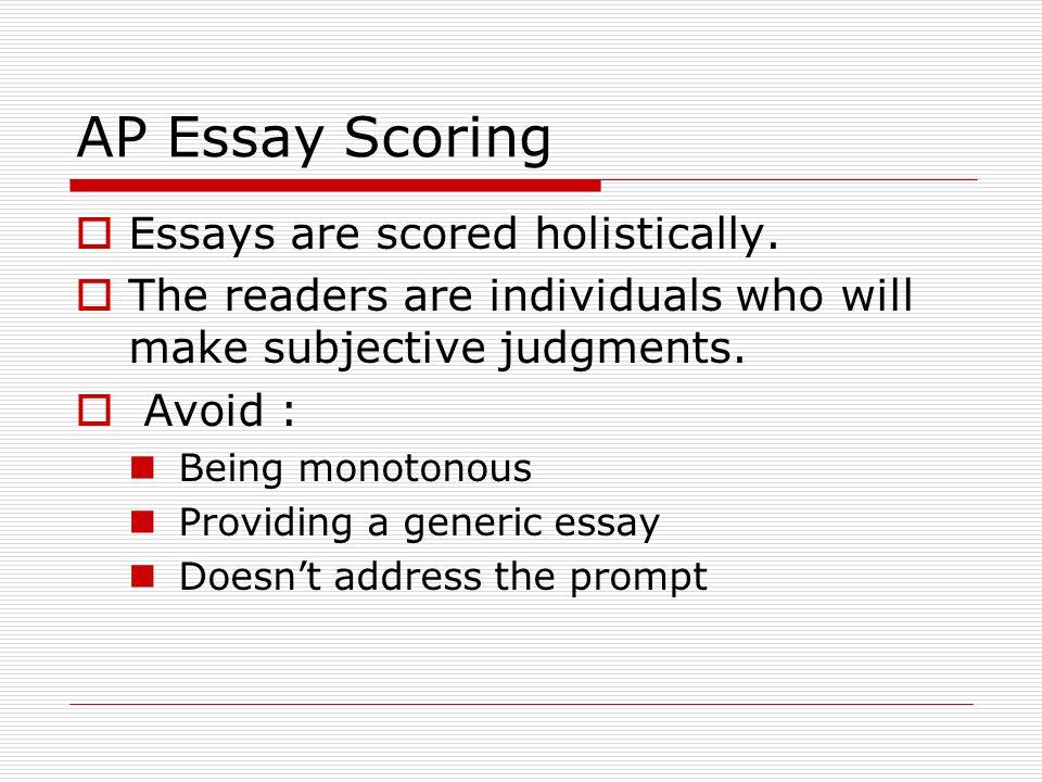 AP Essay Scoring Essays are scored holistically.