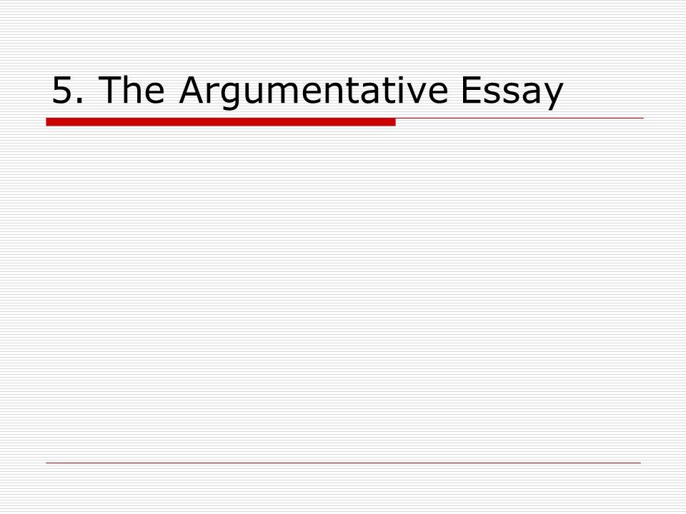 5. The Argumentative Essay