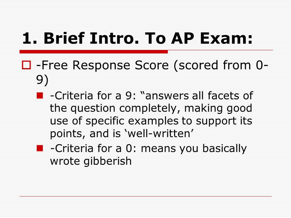 1. Brief Intro. To AP Exam: -Free Response Score (scored from 0-9)
