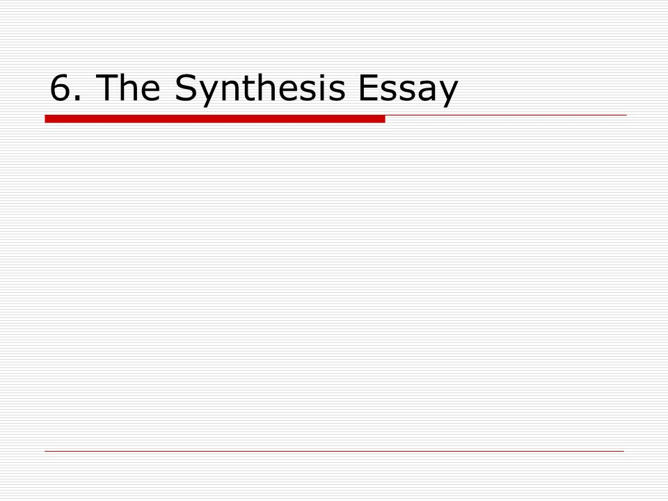 6. The Synthesis Essay