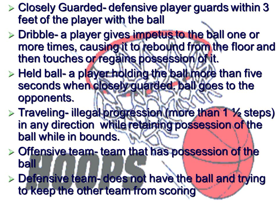 Closely Guarded- defensive player guards within 3 feet of the player with the ball