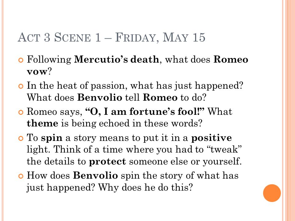 Act 3 Scene 1 – Friday, May 15 Following Mercutio's death, what does Romeo vow