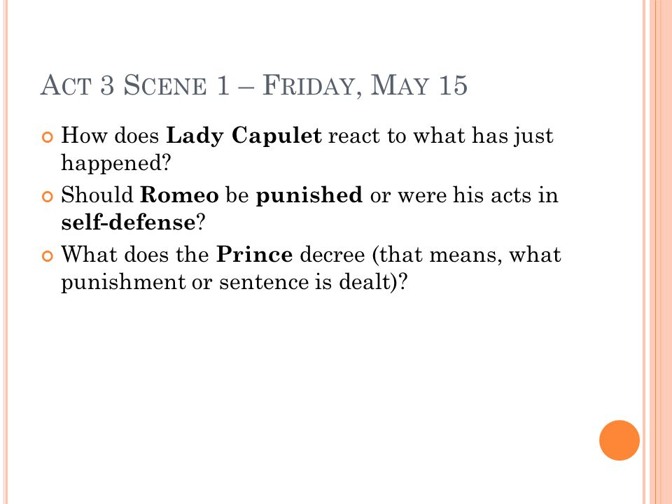 Act 3 Scene 1 – Friday, May 15 How does Lady Capulet react to what has just happened Should Romeo be punished or were his acts in self-defense