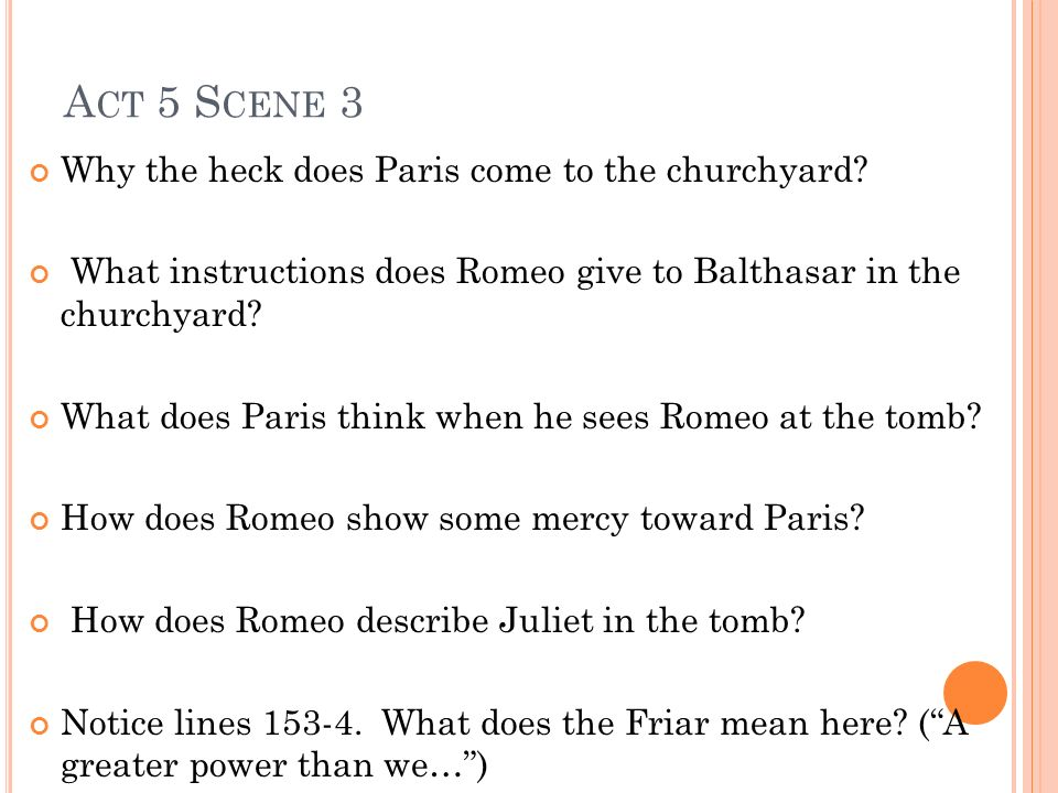 Act 5 Scene 3 Why the heck does Paris come to the churchyard