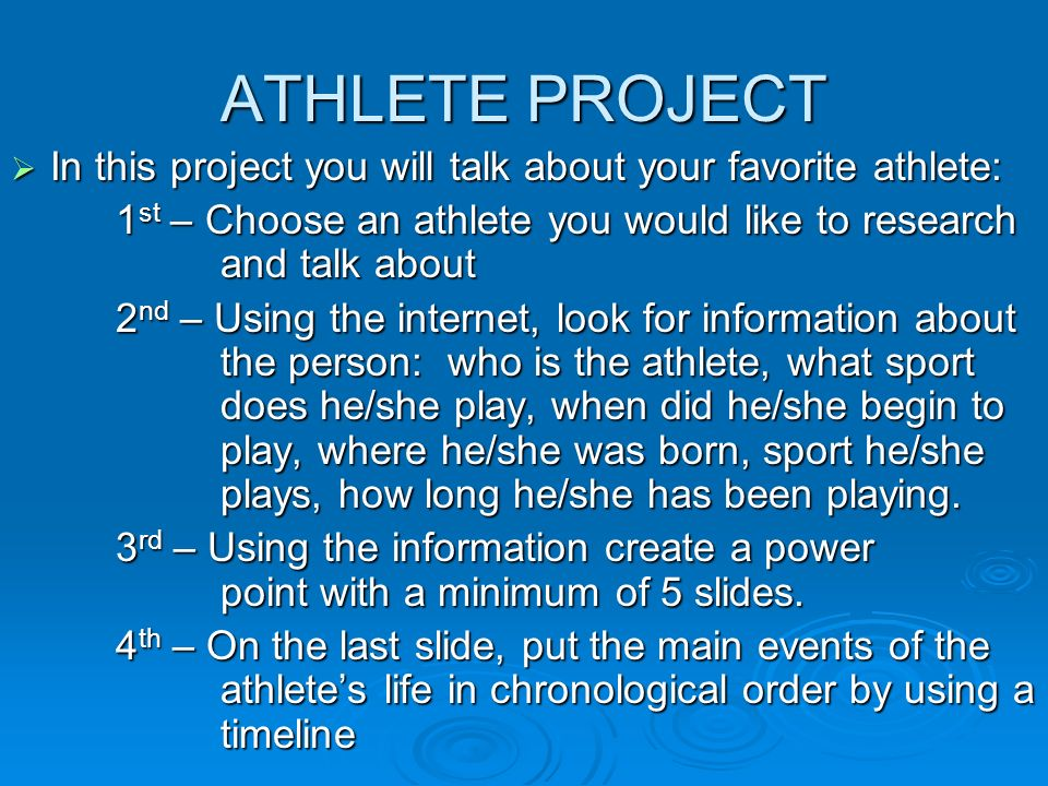 ATHLETE PROJECT In this project you will talk about your favorite athlete: 1st – Choose an athlete you would like to research and talk about.
