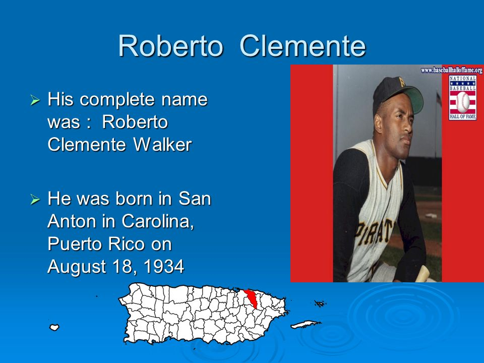 Roberto Clemente His complete name was : Roberto Clemente Walker
