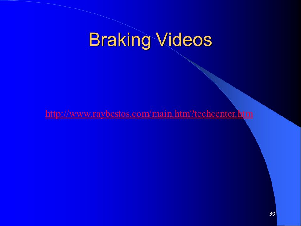 Braking Videos http://www.raybestos.com/main.htm techcenter.htm