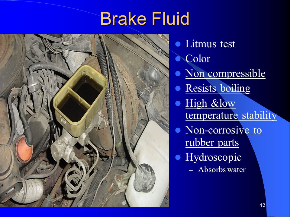 Brake Fluid Litmus test Color Non compressible Resists boiling