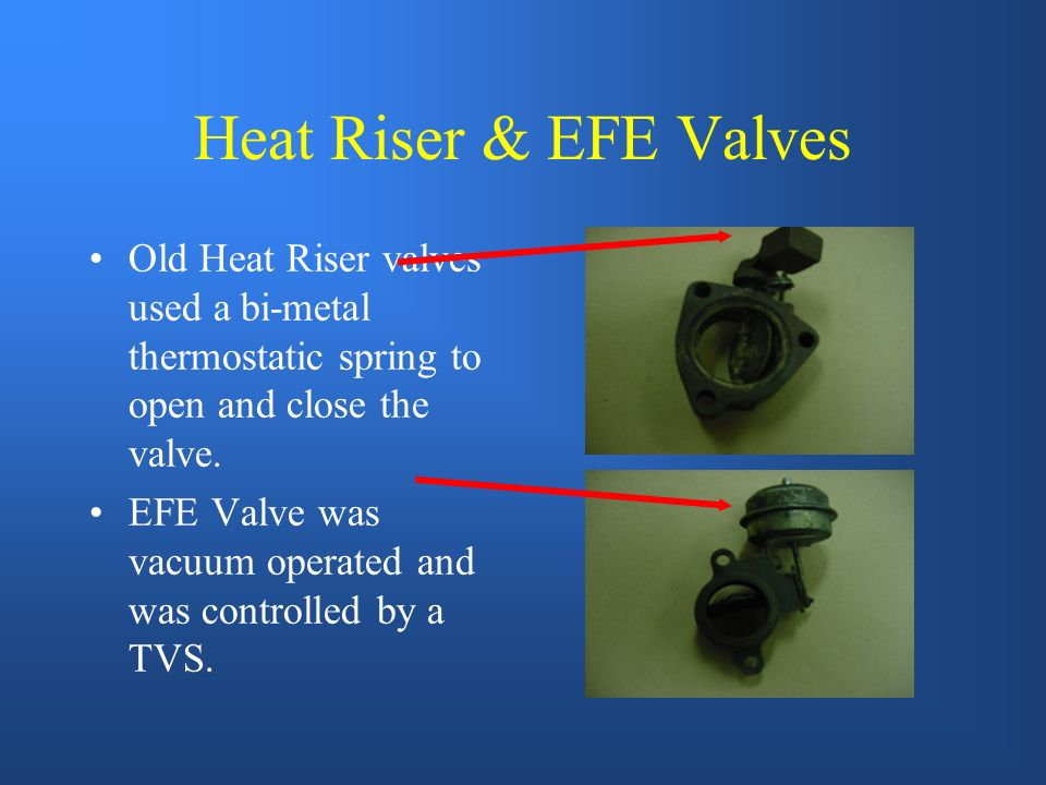 Heat Riser & EFE Valves Old Heat Riser valves used a bi-metal thermostatic spring to open and close the valve.