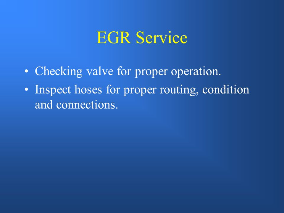 EGR Service Checking valve for proper operation.