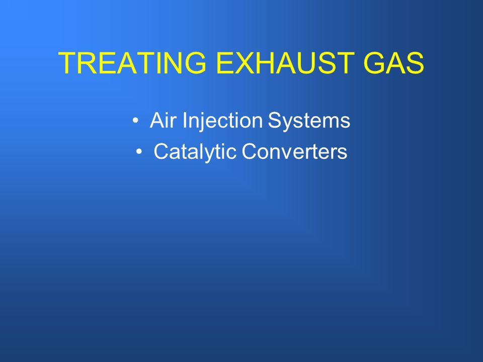 TREATING EXHAUST GAS Air Injection Systems Catalytic Converters 1