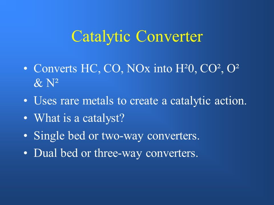 Catalytic Converter Converts HC, CO, NOx into H²0, CO², O² & N²
