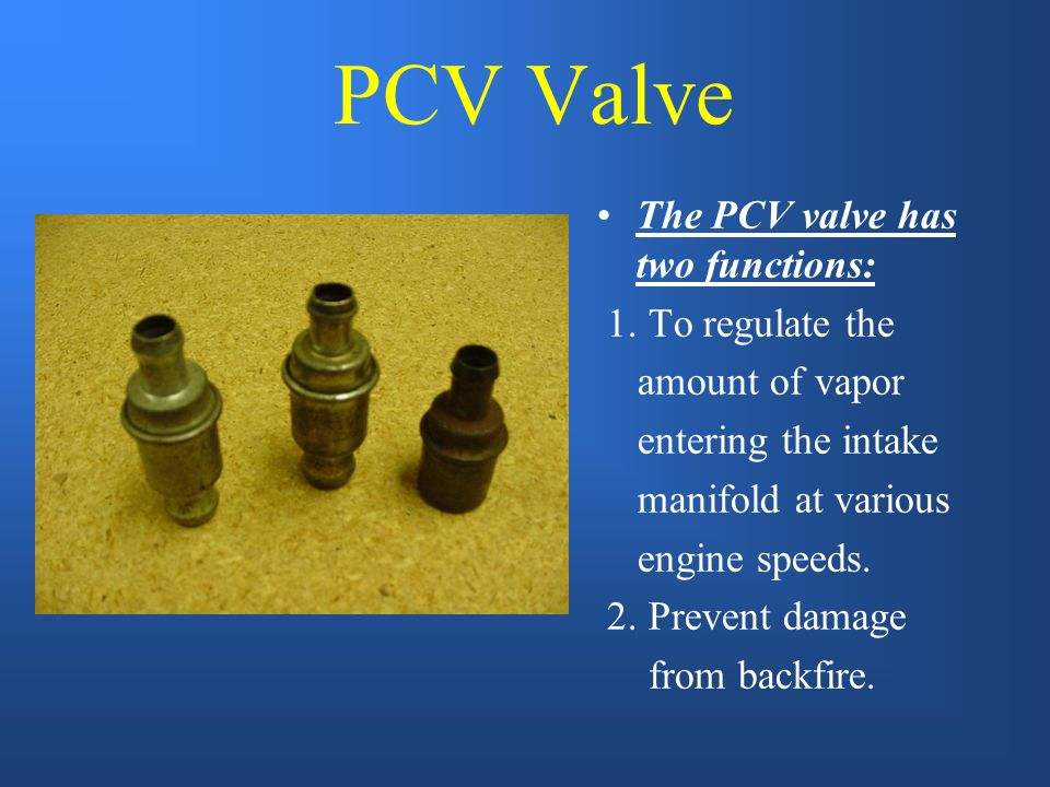 PCV Valve The PCV valve has two functions: 1. To regulate the