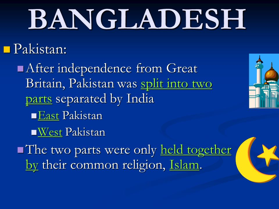 BANGLADESH Pakistan: After independence from Great Britain, Pakistan was split into two parts separated by India.
