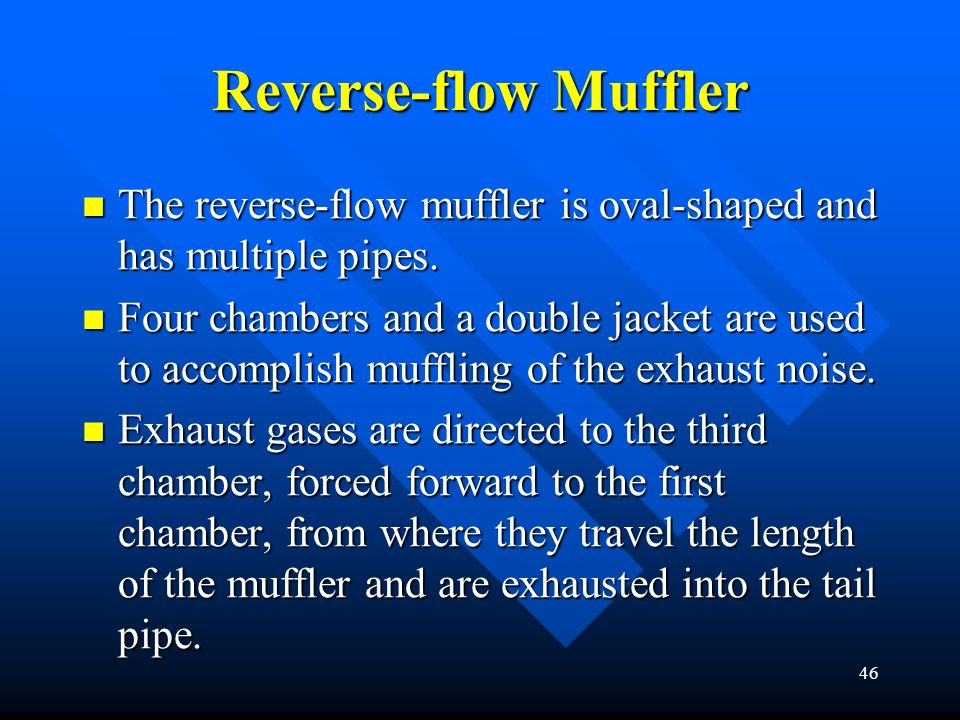 Reverse-flow Muffler The reverse-flow muffler is oval-shaped and has multiple pipes.
