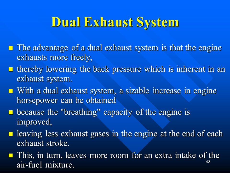 Dual Exhaust System The advantage of a dual exhaust system is that the engine exhausts more freely,