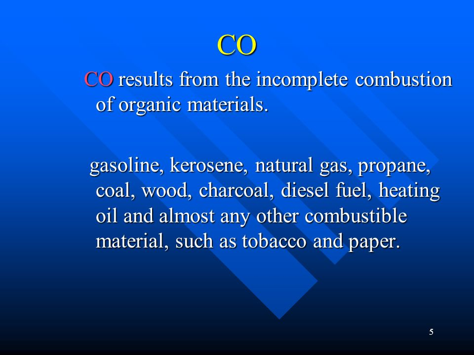 CO CO results from the incomplete combustion of organic materials.