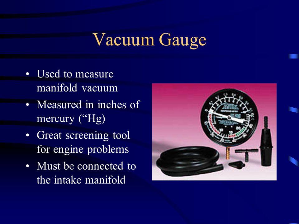 Vacuum Gauge Used to measure manifold vacuum