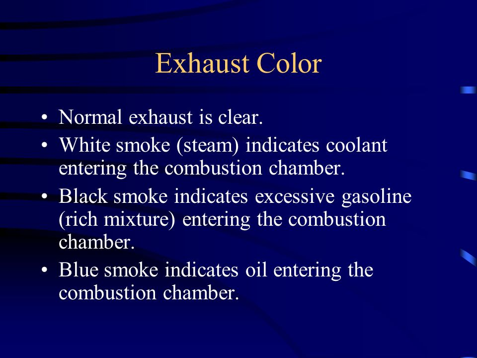 Exhaust Color Normal exhaust is clear.
