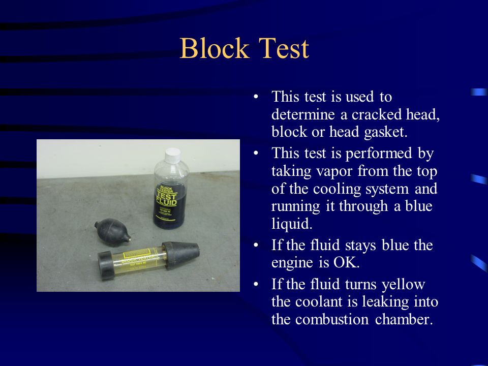 Block Test This test is used to determine a cracked head, block or head gasket.