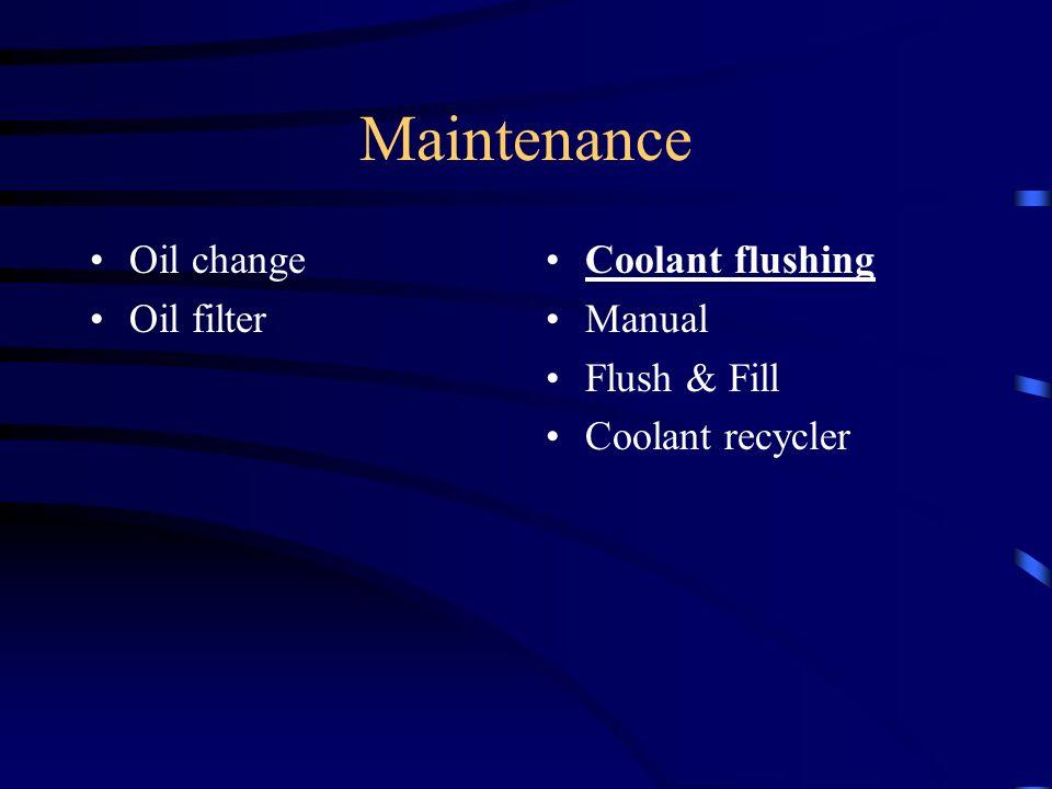 Maintenance Oil change Oil filter Coolant flushing Manual Flush & Fill
