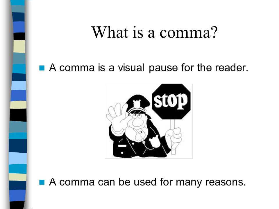 What is a comma A comma is a visual pause for the reader.