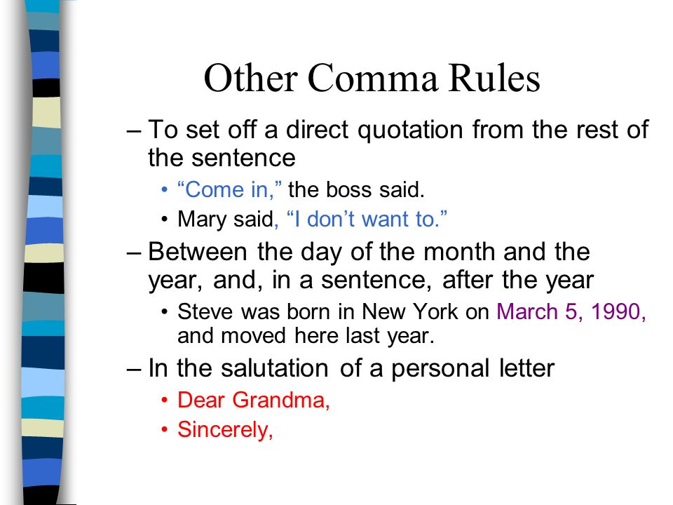 Other Comma Rules To set off a direct quotation from the rest of the sentence. Come in, the boss said.