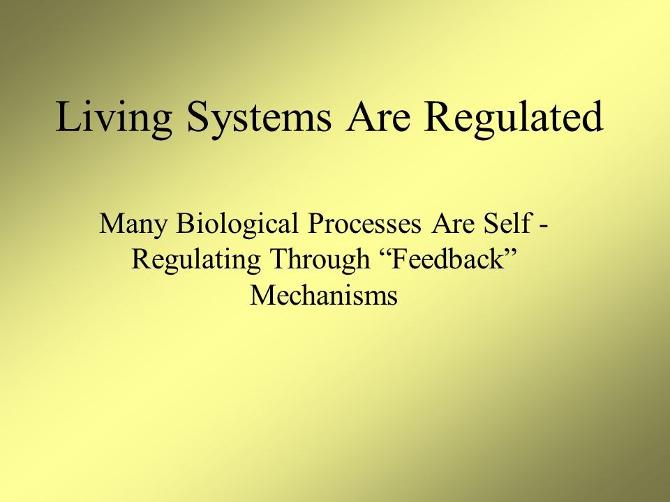 Living Systems Are Regulated
